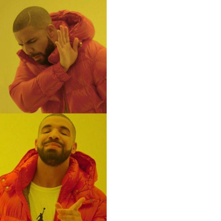 Drake Blank Blank Template Imgflip