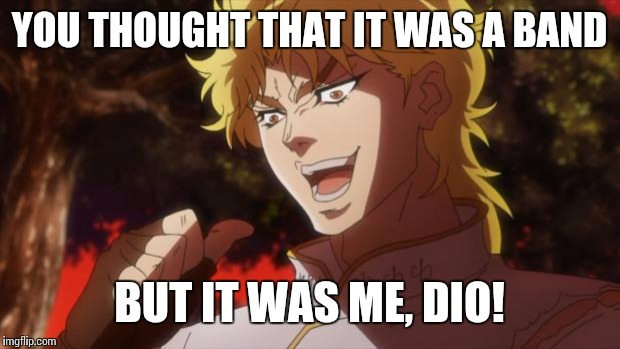 It Was Me, Dio! | Know Your Meme