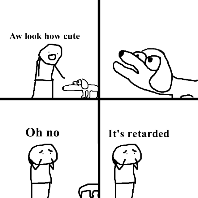 Oh no, it's retarded | Meme Templates | Know Your Meme